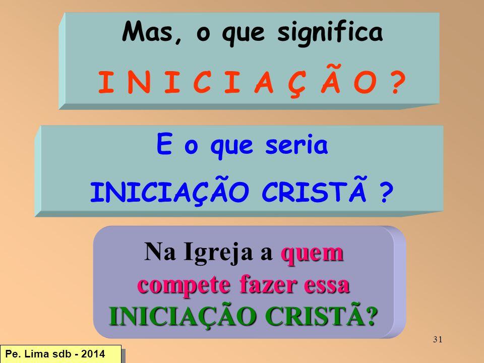 31 Mas, o que significa I N I C I A Ç Ã O .E o que seria INICIAÇÃO CRISTÃ .