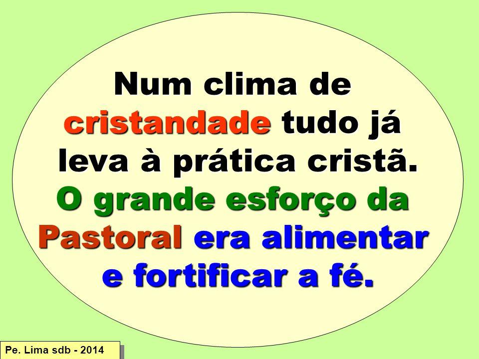 Num clima de cristandade tudo já leva à prática cristã.
