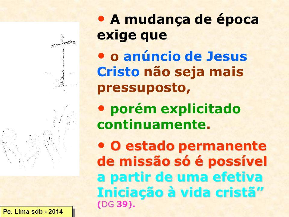 A mudança de época exige que o anúncio de Jesus Cristo não seja mais pressuposto, porém explicitado continuamente.