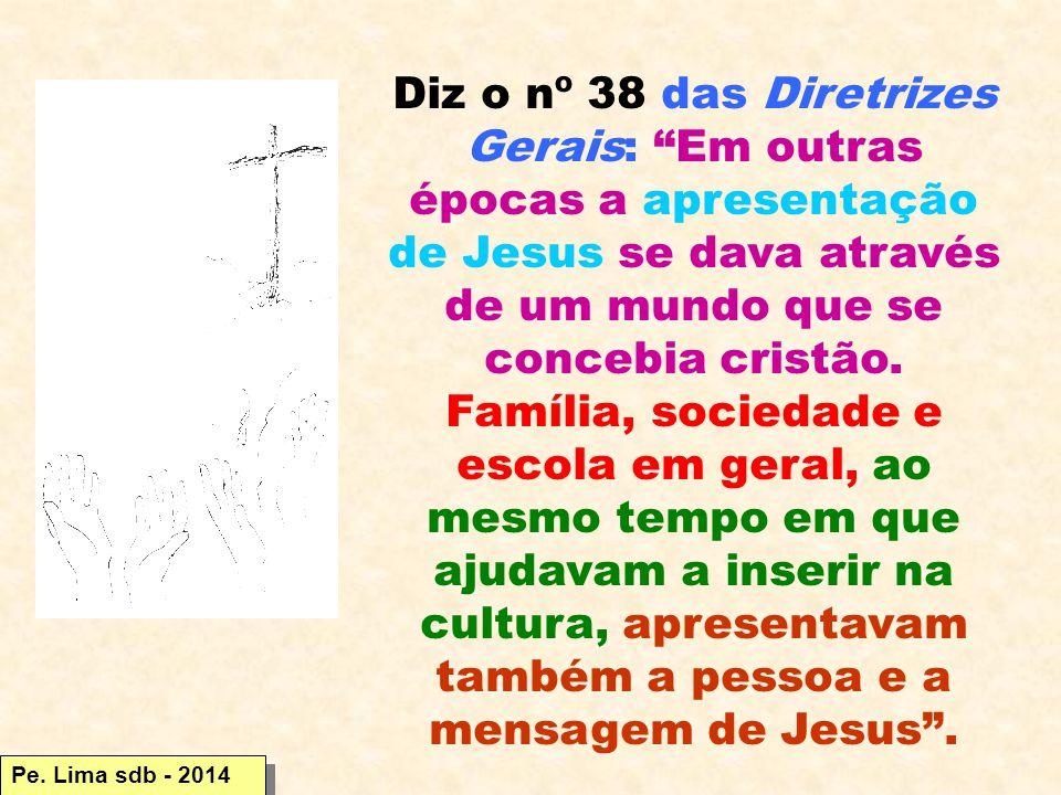 Diz o nº 38 das Diretrizes Gerais: Em outras épocas a apresentação de Jesus se dava através de um mundo que se concebia cristão.