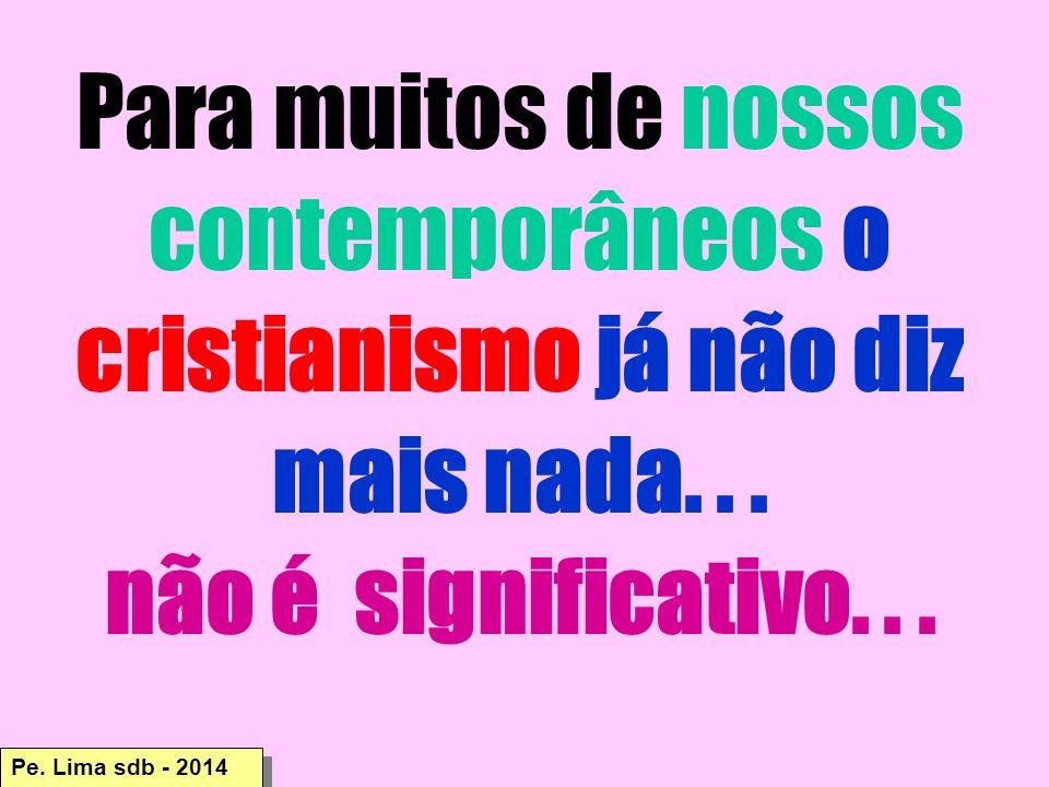 Para muitos de nossos contemporâneos o cristianismo já não diz mais nada...
