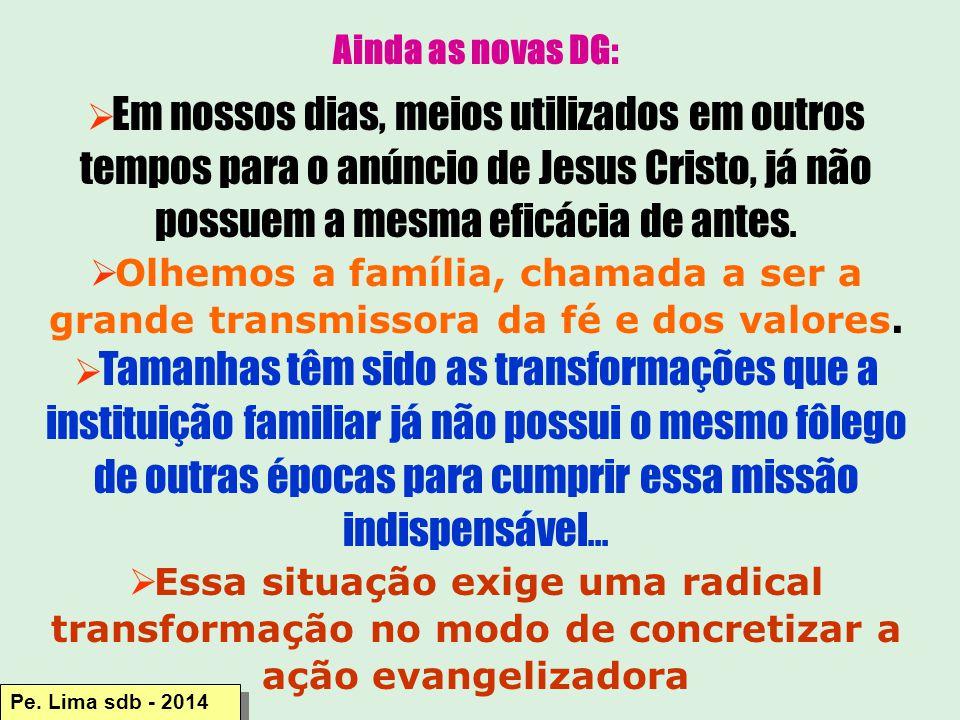 Ainda as novas DG:  Em nossos dias, meios utilizados em outros tempos para o anúncio de Jesus Cristo, já não possuem a mesma eficácia de antes.