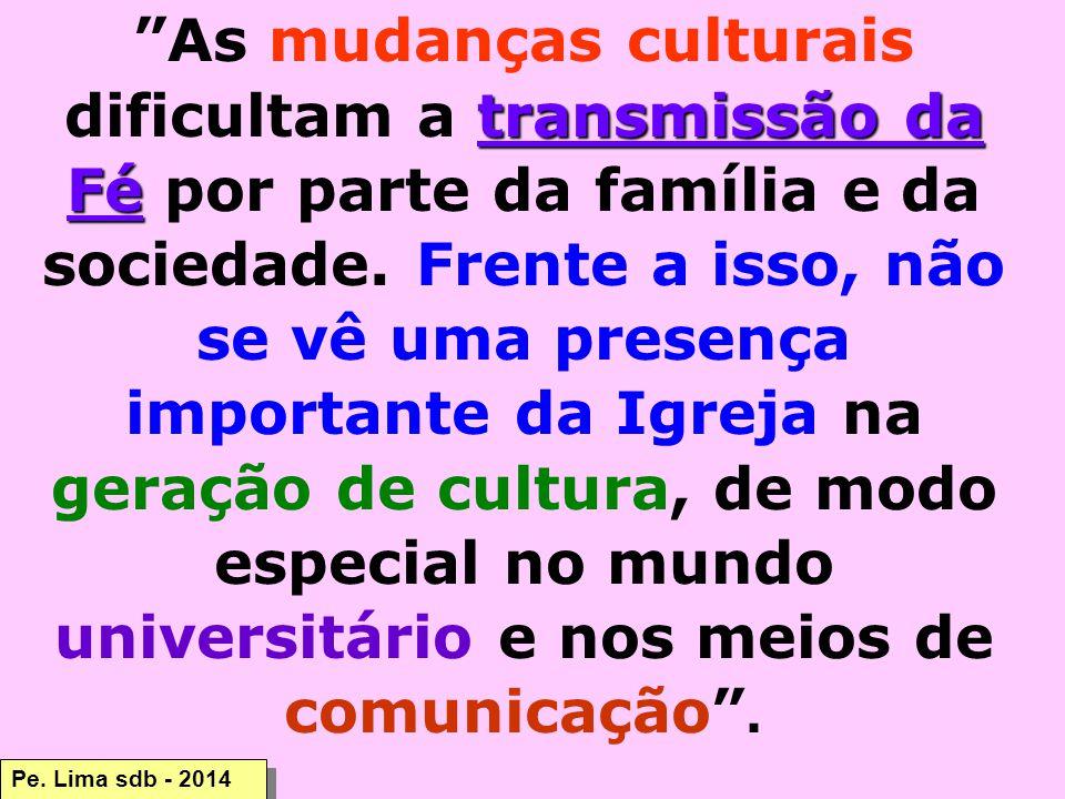 transmissão da Fé As mudanças culturais dificultam a transmissão da Fé por parte da família e da sociedade.
