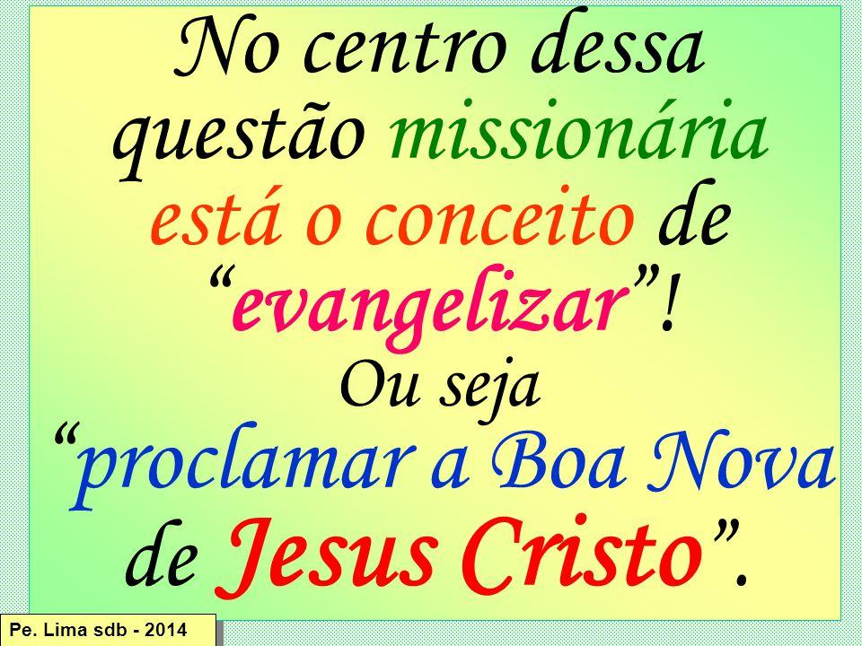 No centro dessa questão missionária está o conceito de evangelizar .