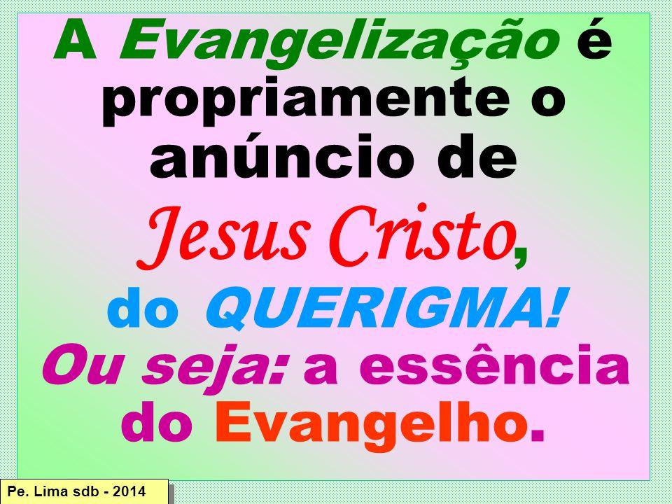 A Evangelização é propriamente o anúncio de Jesus Cristo, do QUERIGMA.