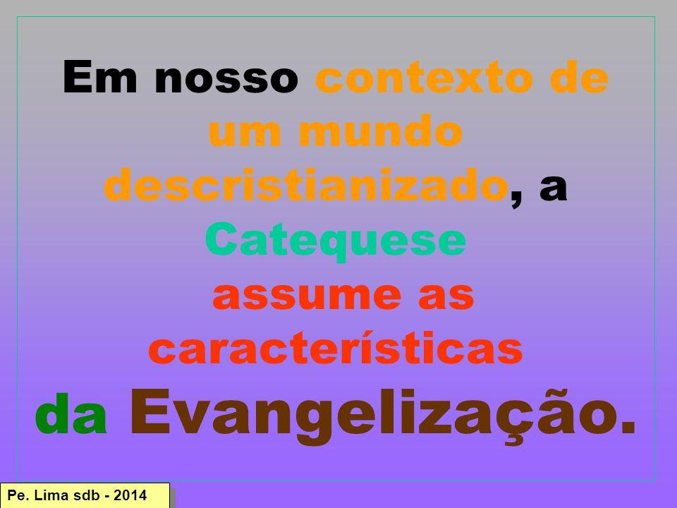 Em nosso contexto de um mundo descristianizado, a Catequese assume as características da Evangelização.