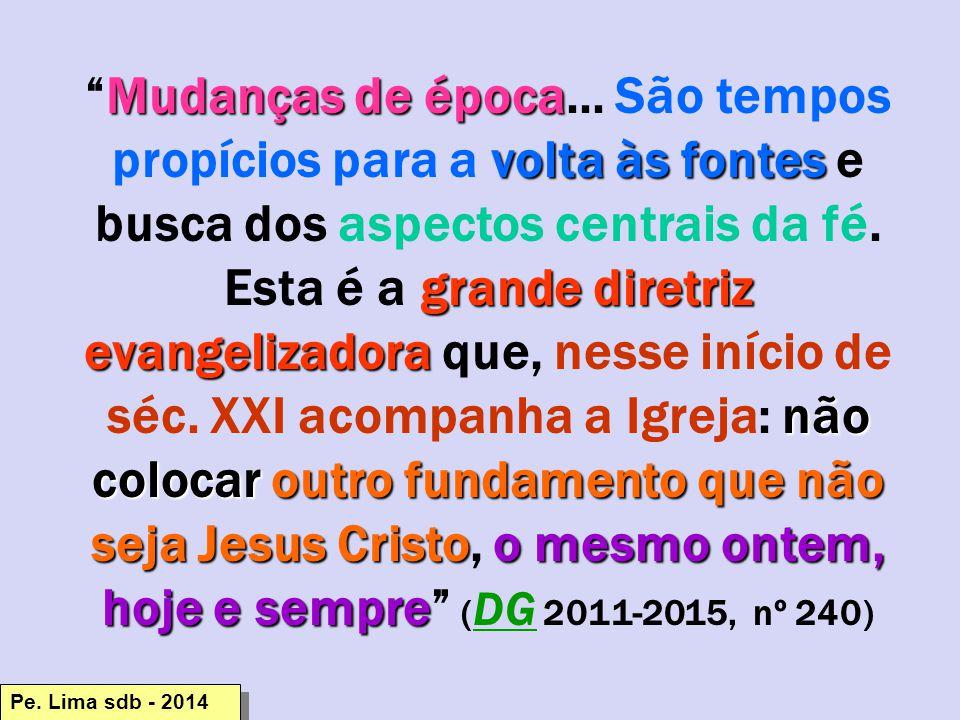 Mudanças de época volta às fontes grande diretriz evangelizadora não colocar outro fundamento que não seja Jesus Cristoo mesmo ontem, hoje e sempre Mudanças de época...