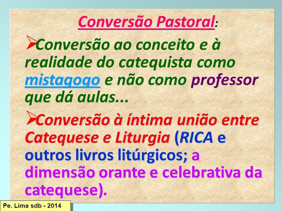 71 Conversão Pastoral : mistagogo  Conversão ao conceito e à realidade do catequista como mistagogo e não como professor que dá aulas...