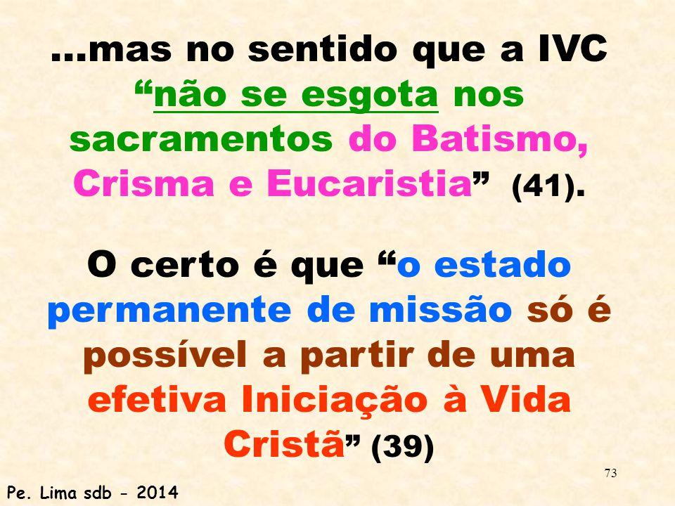 73...mas no sentido que a IVC não se esgota nos sacramentos do Batismo, Crisma e Eucaristia (41).