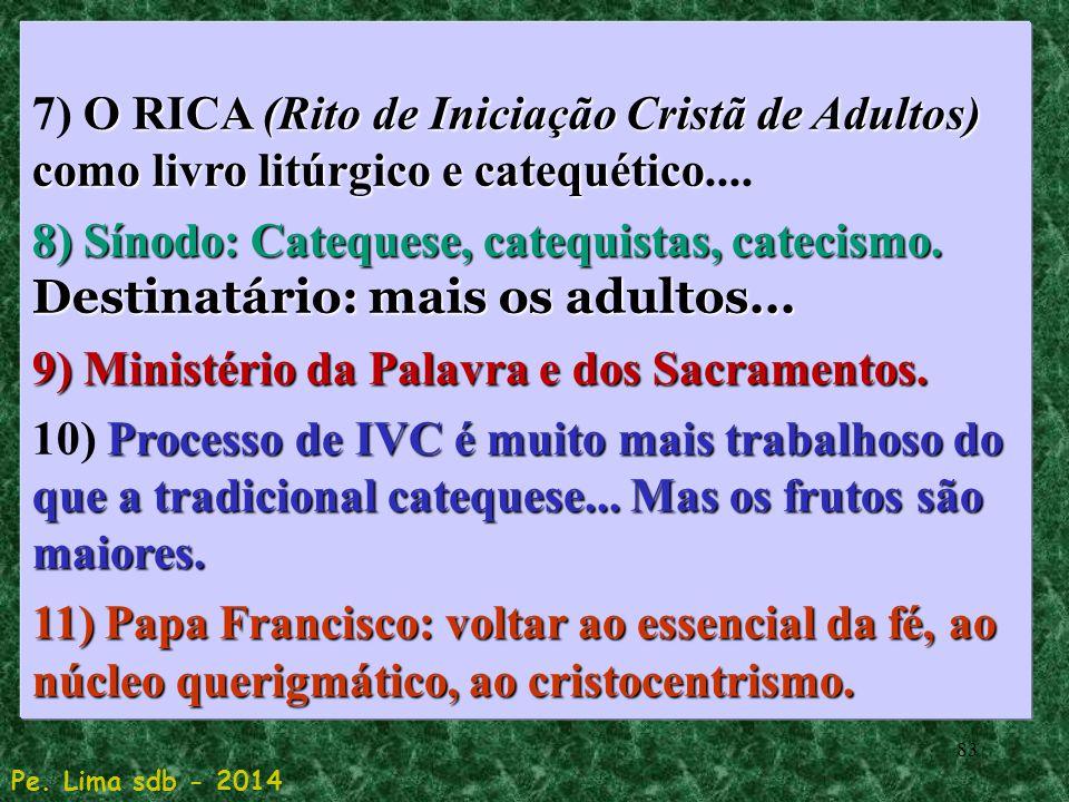 83 O RICA (Rito de Iniciação Cristã de Adultos) como livro litúrgico e catequético 7) O RICA (Rito de Iniciação Cristã de Adultos) como livro litúrgico e catequético....