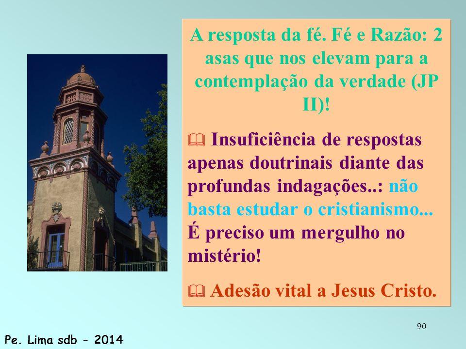 90 A resposta da fé.Fé e Razão: 2 asas que nos elevam para a contemplação da verdade (JP II).
