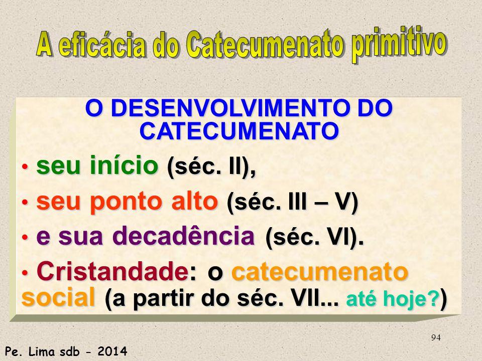 94 O DESENVOLVIMENTO DO CATECUMENATO seu início (séc.