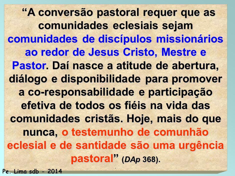 99 A conversão pastoral requer que as comunidades eclesiais sejam comunidades de discípulos missionários ao redor de Jesus Cristo, Mestre e Pastor.