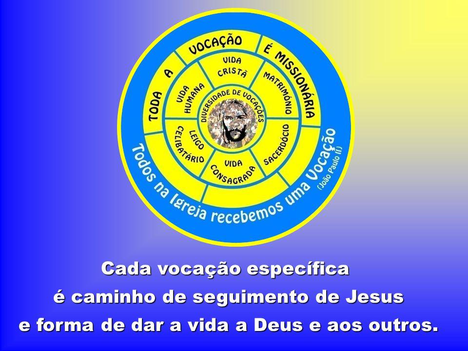 Cada vocação específica é caminho de seguimento de Jesus e forma de dar a vida a Deus e aos outros.
