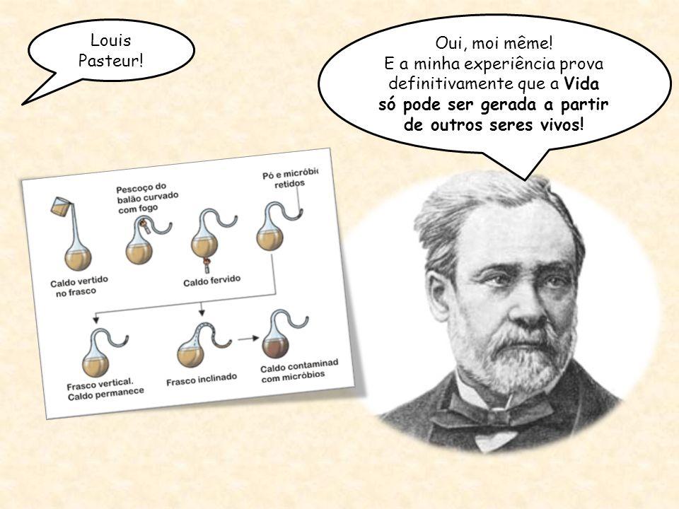 Louis Pasteur. Oui, moi même.