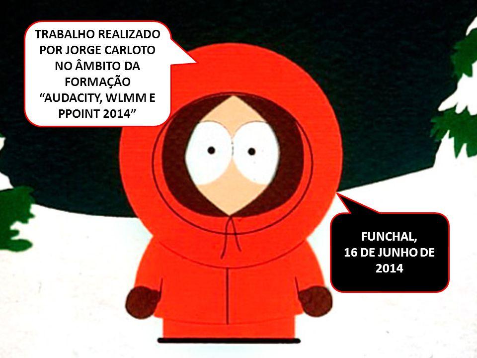 """TRABALHO REALIZADO POR JORGE CARLOTO NO ÂMBITO DA FORMAÇÃO """"AUDACITY, WLMM E PPOINT 2014"""" FUNCHAL, 16 DE JUNHO DE 2014"""