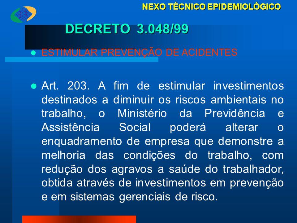 DECRETO 3.048/99 ESTIMULAR PREVENÇÃO DE ACIDENTES Art. 203. A fim de estimular investimentos destinados a diminuir os riscos ambientais no trabalho, o