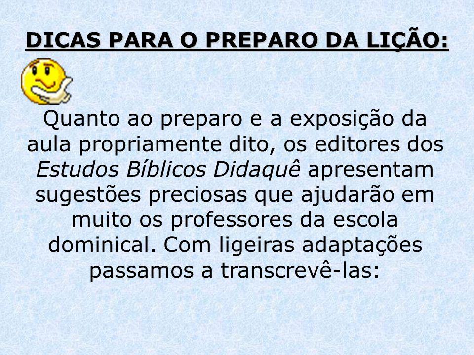 DICAS PARA O PREPARO DA LIÇÃO: Quanto ao preparo e a exposição da aula propriamente dito, os editores dos Estudos Bíblicos Didaquê apresentam sugestõe