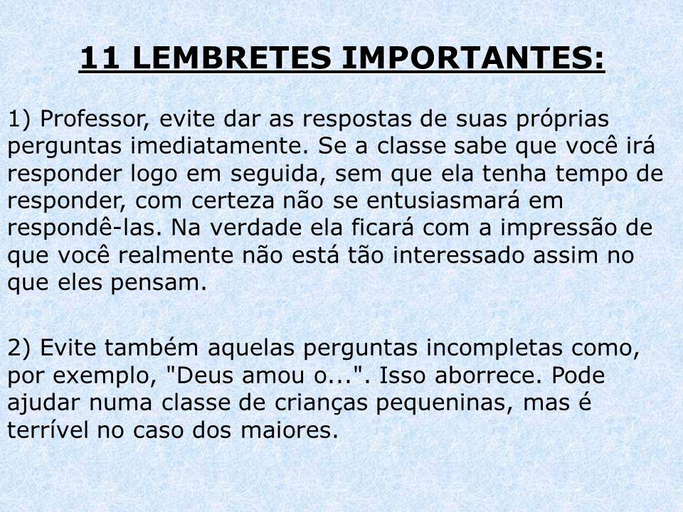 11 LEMBRETES IMPORTANTES: 1) Professor, evite dar as respostas de suas próprias perguntas imediatamente. Se a classe sabe que você irá responder logo