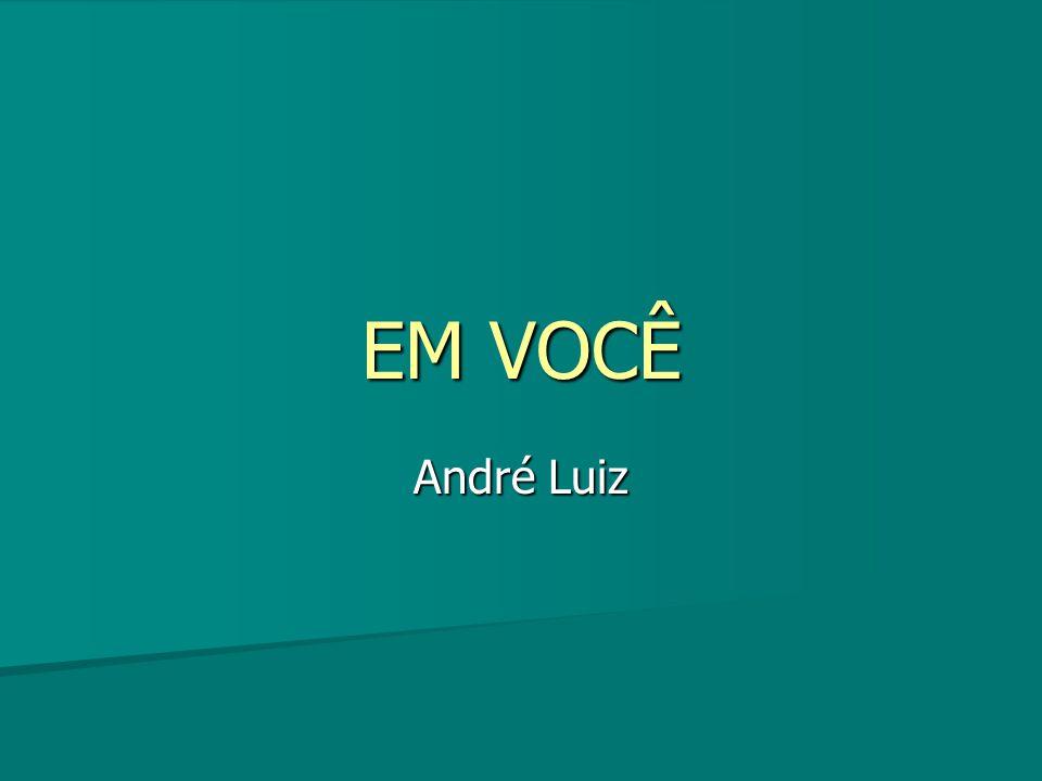EM VOCÊ André Luiz