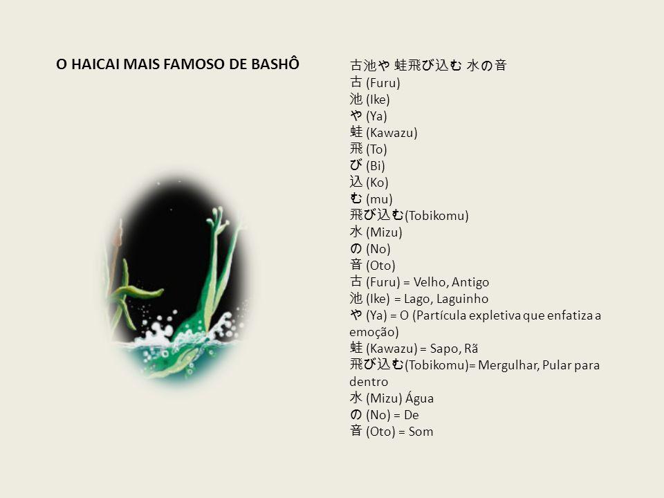 古池や 蛙飛び込む 水の音 古 (Furu) 池 (Ike) や (Ya) 蛙 (Kawazu) 飛 (To) び (Bi) 込 (Ko) む (mu) 飛び込む (Tobikomu) 水 (Mizu) の (No) 音 (Oto) 古 (Furu) = Velho, Antigo 池 (Ike)