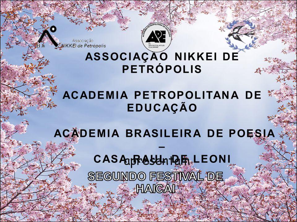 ASSOCIAÇÃO NIKKEI DE PETRÓPOLIS ACADEMIA PETROPOLITANA DE EDUCAÇÃO ACADEMIA BRASILEIRA DE POESIA – CASA RAUL DE LEONI