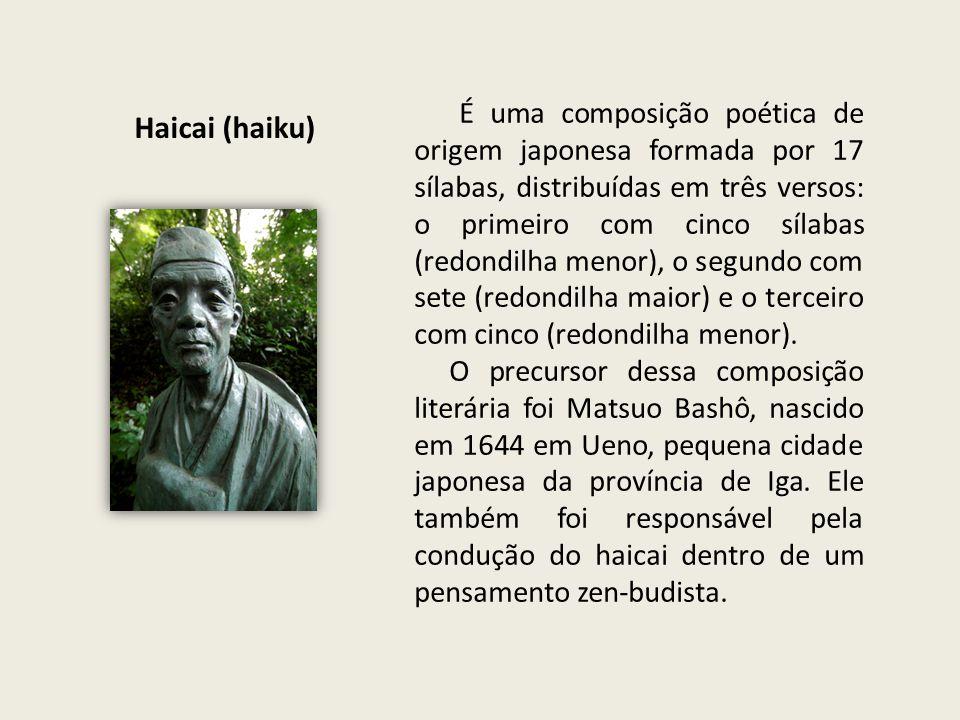 Haicai (haiku) É uma composição poética de origem japonesa formada por 17 sílabas, distribuídas em três versos: o primeiro com cinco sílabas (redondil