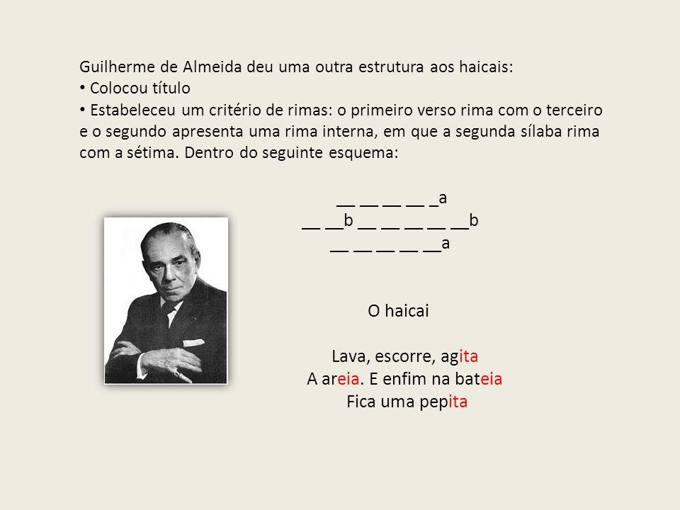 Guilherme de Almeida deu uma outra estrutura aos haicais: Colocou título Estabeleceu um critério de rimas: o primeiro verso rima com o terceiro e o se