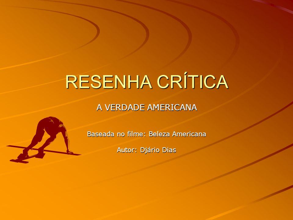 RESENHA CRÍTICA A VERDADE AMERICANA Baseada no filme: Beleza Americana Autor: Djário Dias