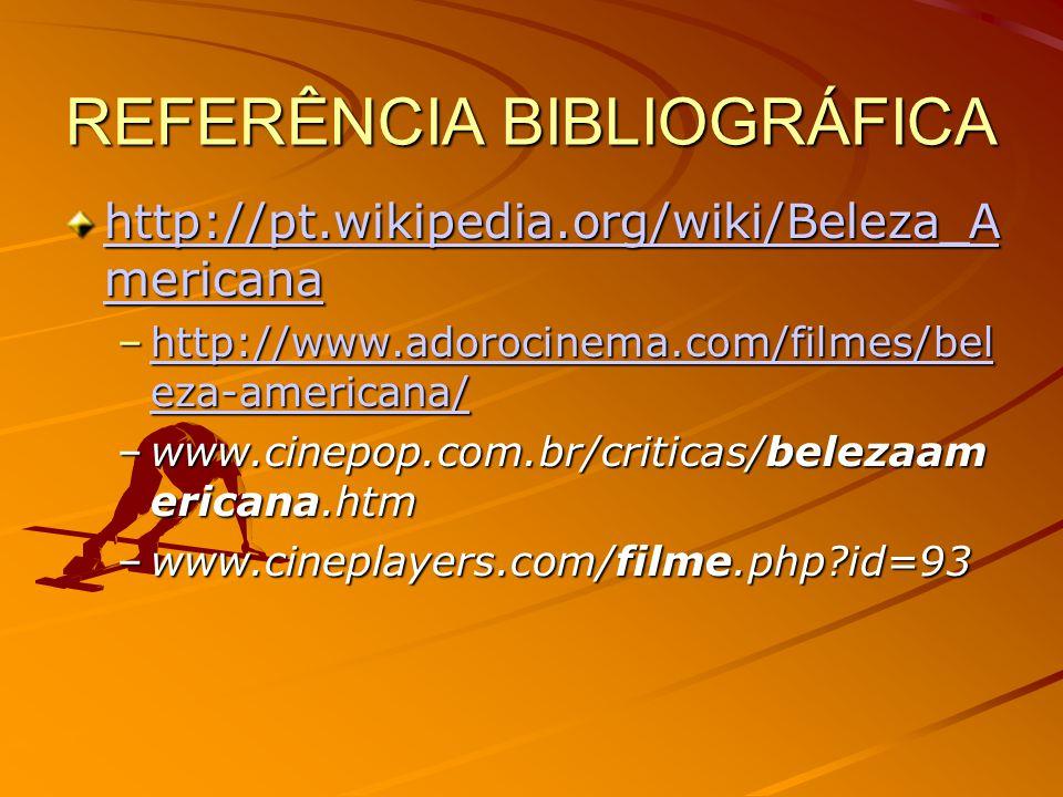 REFERÊNCIA BIBLIOGRÁFICA http://pt.wikipedia.org/wiki/Beleza_A mericana http://pt.wikipedia.org/wiki/Beleza_A mericana –http://www.adorocinema.com/filmes/bel eza-americana/ http://www.adorocinema.com/filmes/bel eza-americana/http://www.adorocinema.com/filmes/bel eza-americana/ –www.cinepop.com.br/criticas/belezaam ericana.htm –www.cineplayers.com/filme.php?id=93