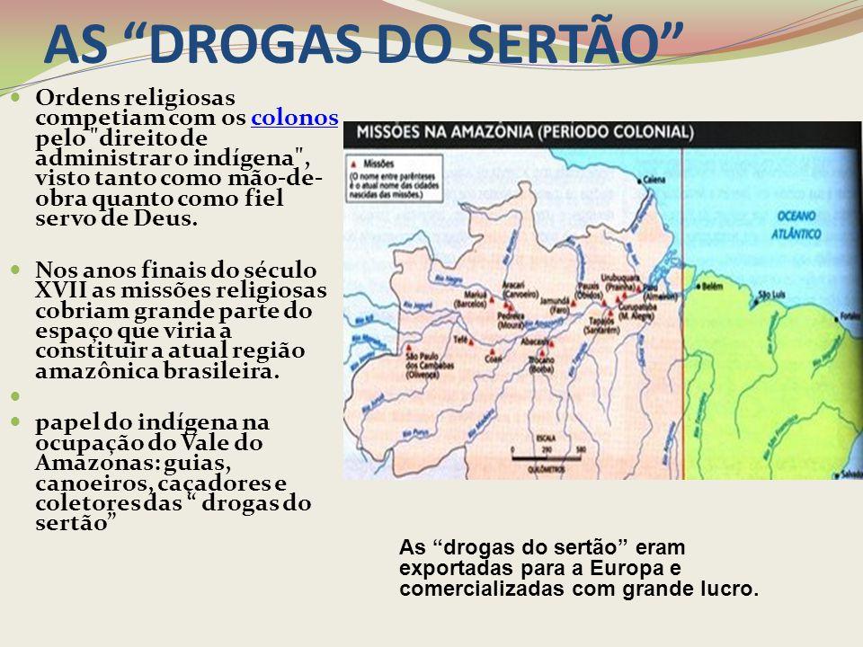"""AS """"DROGAS DO SERTÃO"""" Ordens religiosas competiam com os colonos pelo"""