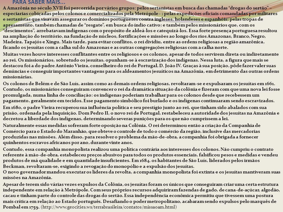 """PARA SABER MAIS... A Amazônia no século XVII foi percorrida por vários grupos: pelos sertanistas em busca das chamadas """"drogas do sertão"""" – especiaria"""