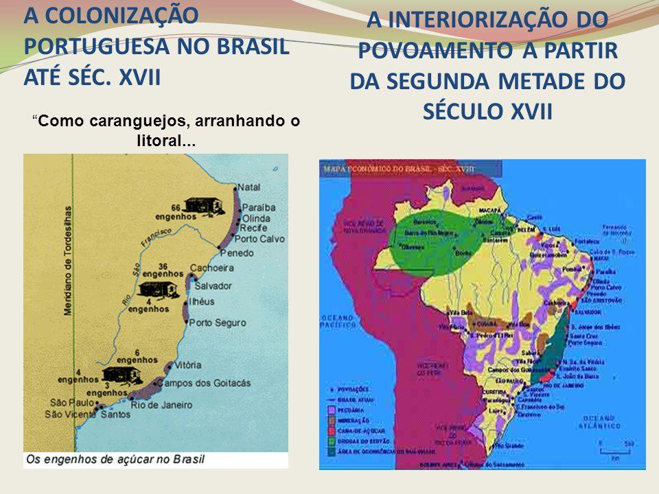 """A COLONIZAÇÃO PORTUGUESA NO BRASIL ATÉ SÉC. XVII """"Como caranguejos, arranhando o litoral... A INTERIORIZAÇÃO DO POVOAMENTO A PARTIR DA SEGUNDA METADE"""