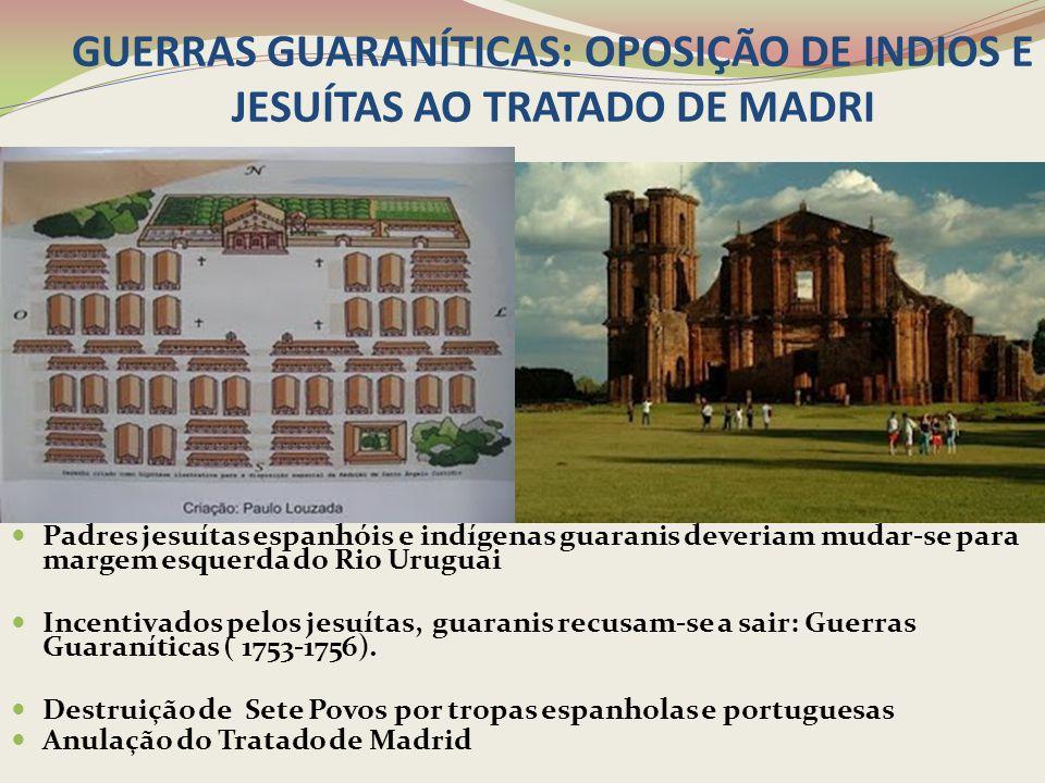 GUERRAS GUARANÍTICAS: OPOSIÇÃO DE INDIOS E JESUÍTAS AO TRATADO DE MADRI Padres jesuítas espanhóis e indígenas guaranis deveriam mudar-se para margem e