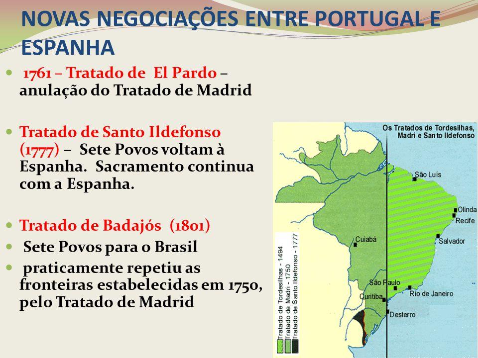 NOVAS NEGOCIAÇÕES ENTRE PORTUGAL E ESPANHA 1761 – Tratado de El Pardo – anulação do Tratado de Madrid Tratado de Santo Ildefonso (1777) – Sete Povos v