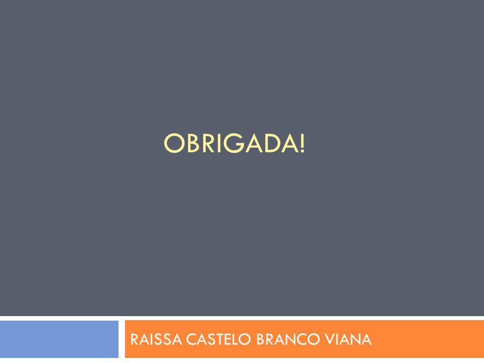 OBRIGADA! RAISSA CASTELO BRANCO VIANA