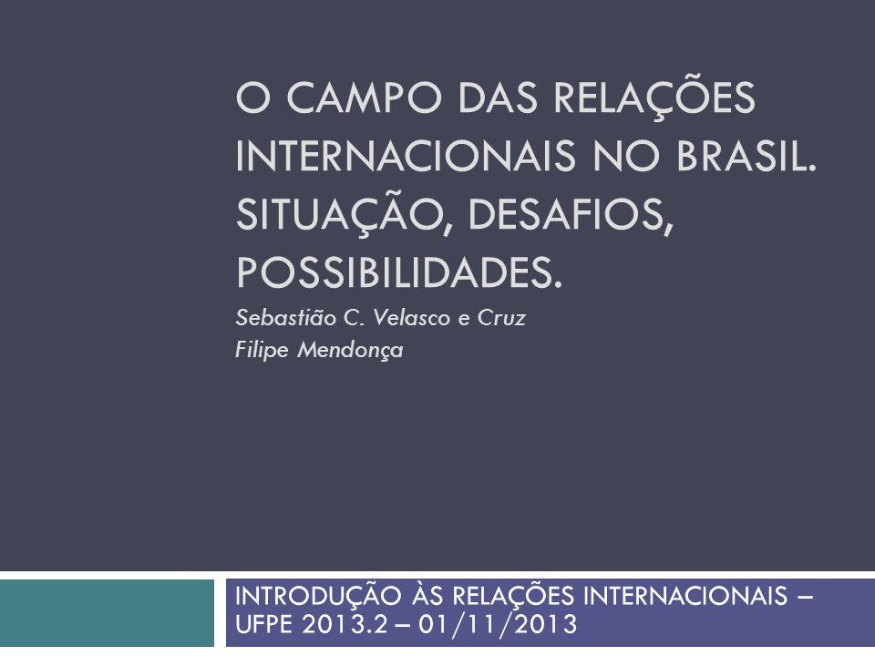 O CAMPO DAS RELAÇÕES INTERNACIONAIS NO BRASIL.SITUAÇÃO, DESAFIOS, POSSIBILIDADES.