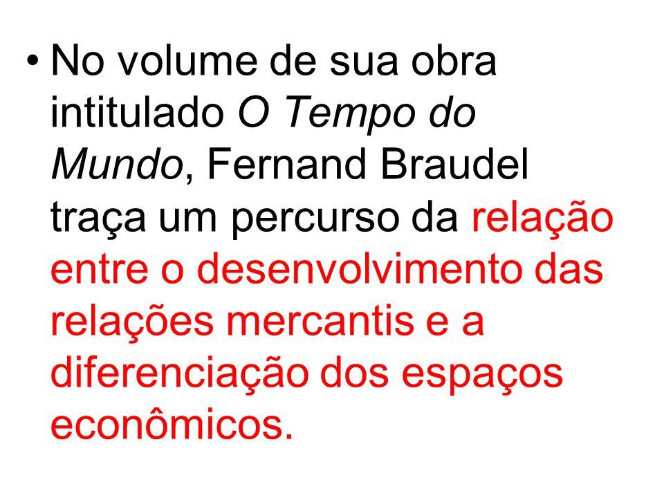 No volume de sua obra intitulado O Tempo do Mundo, Fernand Braudel traça um percurso da relação entre o desenvolvimento das relações mercantis e a dif
