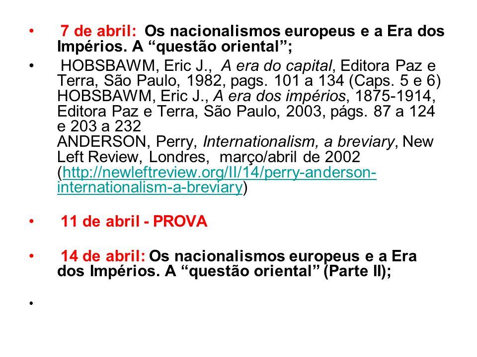 """7 de abril: Os nacionalismos europeus e a Era dos Impérios. A """"questão oriental""""; HOBSBAWM, Eric J., A era do capital, Editora Paz e Terra, São Paulo,"""