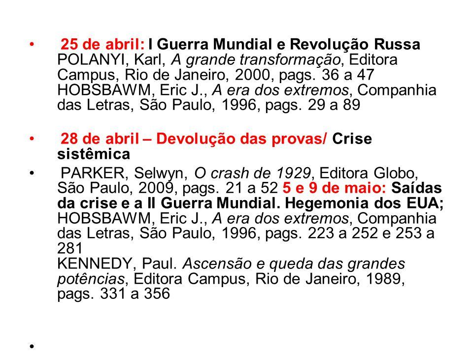 25 de abril: I Guerra Mundial e Revolução Russa POLANYI, Karl, A grande transformação, Editora Campus, Rio de Janeiro, 2000, pags. 36 a 47 HOBSBAWM, E
