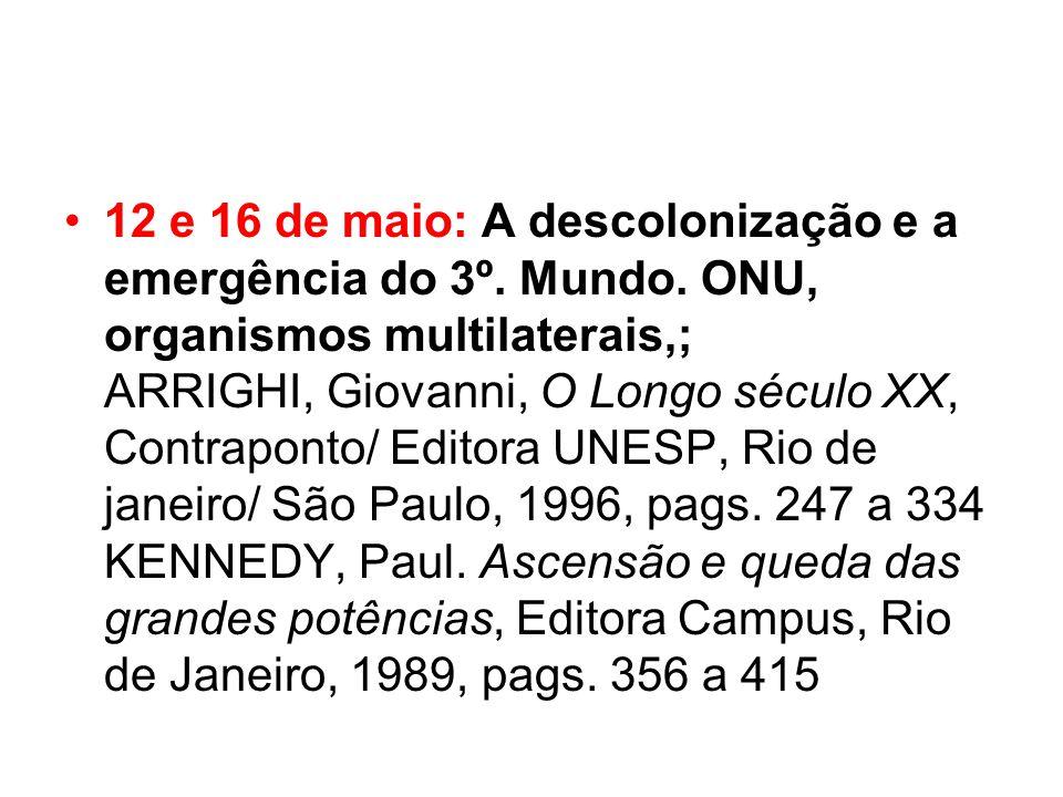 12 e 16 de maio: A descolonização e a emergência do 3º. Mundo. ONU, organismos multilaterais,; ARRIGHI, Giovanni, O Longo século XX, Contraponto/ Edit