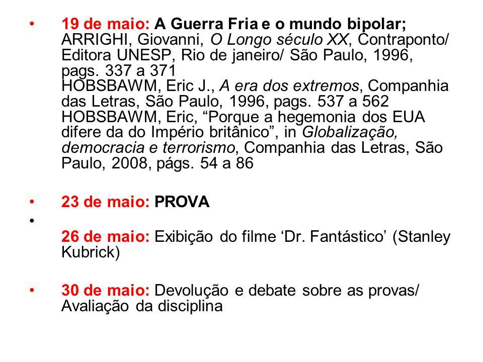 19 de maio: A Guerra Fria e o mundo bipolar; ARRIGHI, Giovanni, O Longo século XX, Contraponto/ Editora UNESP, Rio de janeiro/ São Paulo, 1996, pags.