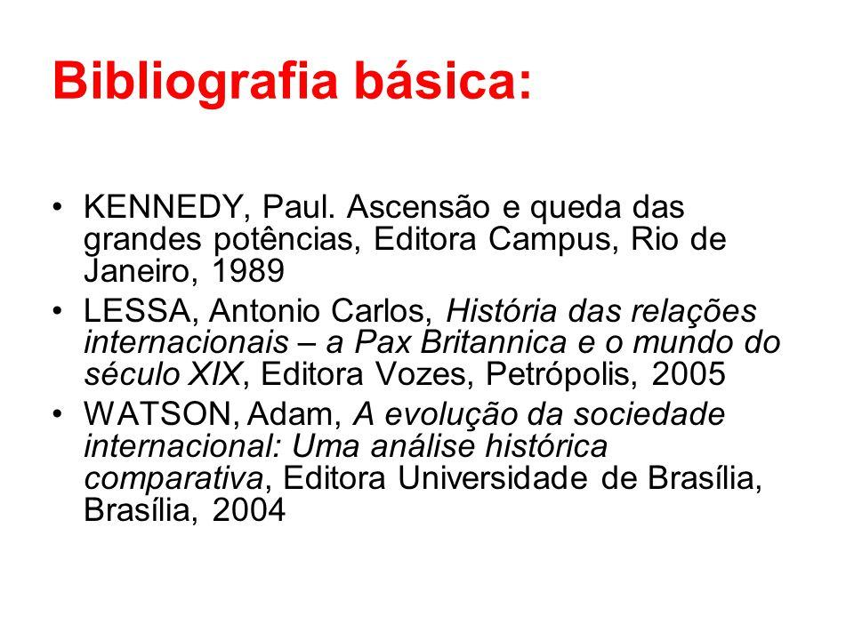 Bibliografia básica: KENNEDY, Paul. Ascensão e queda das grandes potências, Editora Campus, Rio de Janeiro, 1989 LESSA, Antonio Carlos, História das r