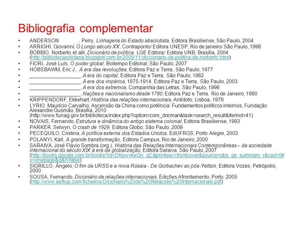 Bibliografia complementar ANDERSON, Perry, Linhagens do Estado absolutista, Editora Brasiliense, São Paulo, 2004 ARRIGHI, Giovanni, O Longo século XX,