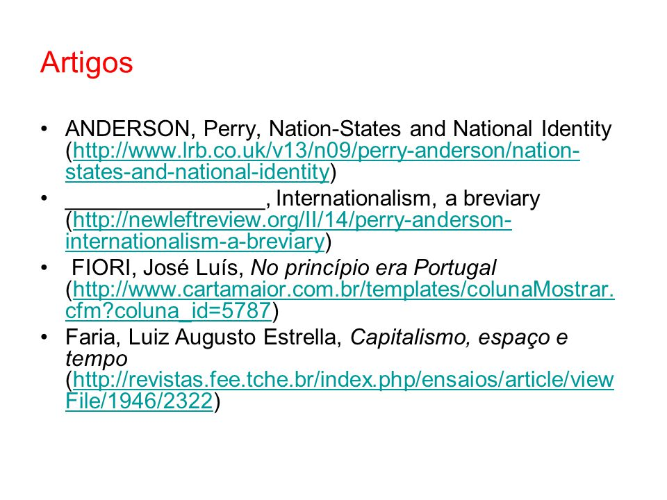Artigos ANDERSON, Perry, Nation-States and National Identity (http://www.lrb.co.uk/v13/n09/perry-anderson/nation- states-and-national-identity)http://