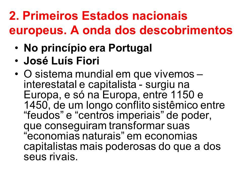 2. Primeiros Estados nacionais europeus. A onda dos descobrimentos No princípio era Portugal José Luís Fiori O sistema mundial em que vivemos – intere