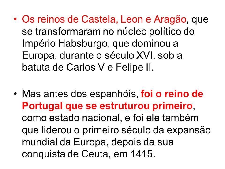 Os reinos de Castela, Leon e Aragão, que se transformaram no núcleo político do Império Habsburgo, que dominou a Europa, durante o século XVI, sob a b