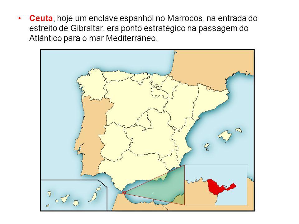 Ceuta, hoje um enclave espanhol no Marrocos, na entrada do estreito de Gibraltar, era ponto estratégico na passagem do Atlântico para o mar Mediterrân