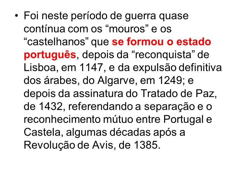 """Foi neste período de guerra quase contínua com os """"mouros"""" e os """"castelhanos"""" que se formou o estado português, depois da """"reconquista"""" de Lisboa, em"""