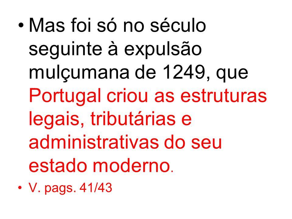 Mas foi só no século seguinte à expulsão mulçumana de 1249, que Portugal criou as estruturas legais, tributárias e administrativas do seu estado moder